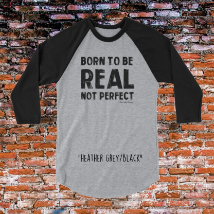 Born To Be Real Not Perfect 3/4 sleeve raglan shirt