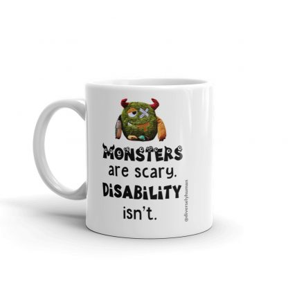 Monsters are scary, Disability isn't Coffee Mug