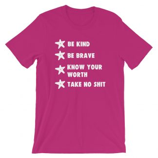 Be Kind, Be Brave, Know Your Worth, Take No Shit T-Shirt
