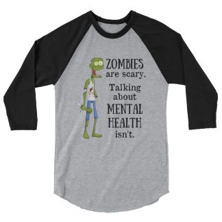 Zombies are scary. Talking about Mental Health isn't 3/4 sleeve raglan shirt