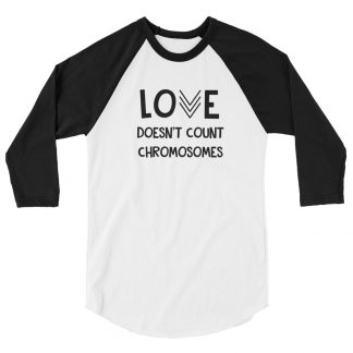 Love doesn't count chromosomes 3/4 sleeve raglan shirt