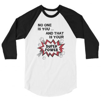 No One Is You And That Is Your Super Power 3/4 sleeve raglan shirt