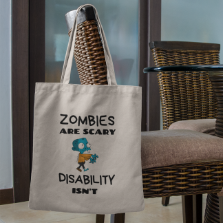 Zombies are Scary. Disability Isn't Tote bag