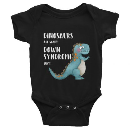 Dinosaurs are Scary. Down Syndrome Isn't Baby Bodysuit