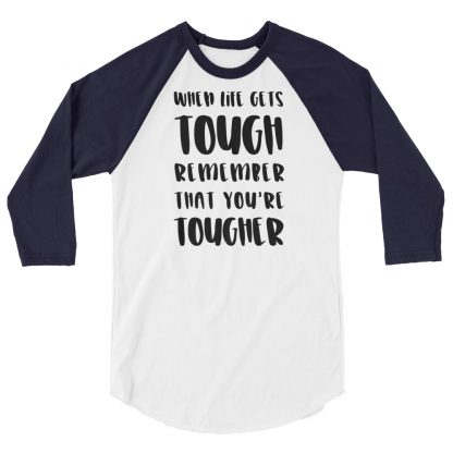 When life gets tough 3/4 sleeve shirt