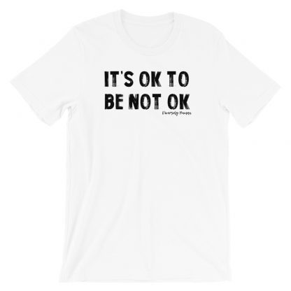 It's OK to be not OK T-Shirt