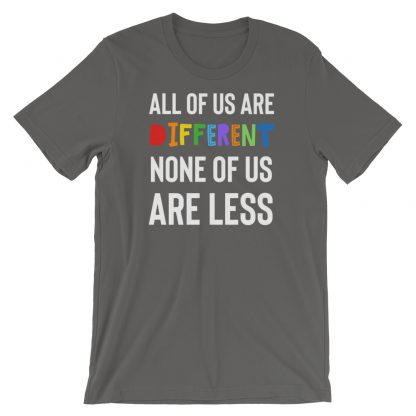 All of Us are Different. None of Us are Less T-Shirt